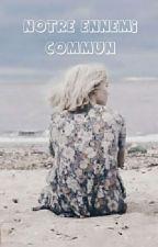 NOTRE ENNEMI COMMUN  by LauraVlle