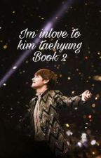 Im inlove to kim taehyung book 2 by _snowseulgi