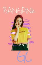 Book 2 Of BANGPINK GC •completed √• by kazueilla