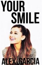Your Smile (Ariana Grande FanFic) by 5secondsofarianax