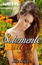 Solamente tuya © (Borrador) by Luna-tica93