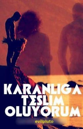 KARANLIĞA TESLİM OLUYORUM by evilpluto