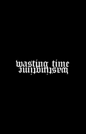 wasting time! | imagines & preferences. by woIfhards