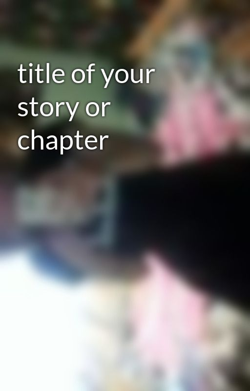 title of your story or chapter by watchmerawr