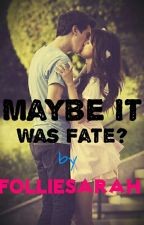 Maybe It Was Fate? (Breaking Free #1) by folliesarah