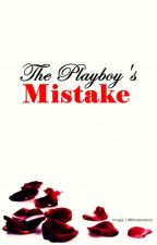 The Playboy's Mistake (Published as Ebook) by ShafiraSardar