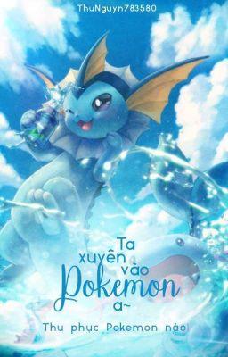 [ĐN Pokemon] Ta xuyên vào Pokemon a~