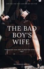 The Bad Boy's Wife [Discontinued] by maisarahwrites