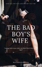 The Bad Boy's Wife  by maaiisarah_