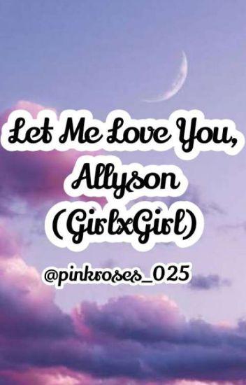 Let Me Love You, Allyson [GirlxGirl]