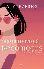 Sob um novo céu: Recomeços de Sophia by MissLirioK