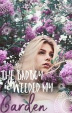 The Bad Boy Weeded My Garden | ✓ by rosyposies