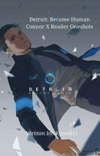 Detroit: Become Human Connor X Reader Oneshots by Kymck11