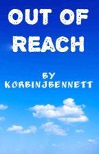 Out of Reach by KorbinJBennett