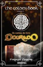 The Golden Book - Volume I: Os Contos do Livro Dourado by fernandokyotto87