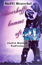 Unverhofft kommt oft ♡♡Ehrlich Brothers Fanfiction♡♡ by SteffiHentschel