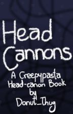 Head-Cannons: A Creepypasta Headcanon Book by Donut_Thug