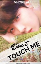 Don't touch me!! [VHOPE A U] by girlfromnowhere21