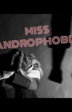 MISS ANDROPHOBIA by athirah_99