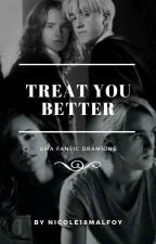 Treat you better - Dramione by Nicole18Malfoy