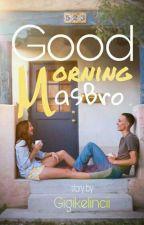 Good Morning Masbro by gigikelincii