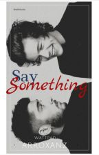 Say Something...{Zarry} |Pausiert| by arroxanz