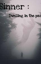 Sinner : Dwelling In The Past by Devakibb