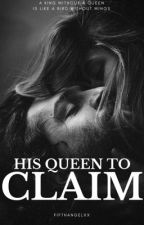 1| His Queen to Claim by fifthangelxx