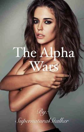 The Alpha Wars by SupernaturalStalker
