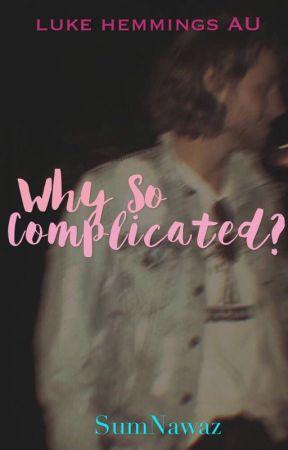 Why So Complicated? [Luke Hemmings] by SumNawaz