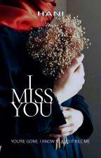 I Miss You | ✔ by NurHaniii