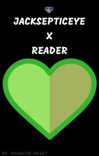*DO NOT GET READ THIS SHIT* Jacksepticeye X Reader (COMPLETED) by XShadow-Heart