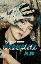 incomplete 》M.YG《 by yooriaaa