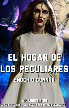 El Hogar De Los Peculiares •Enoch O'Connor• by Milagros_1108