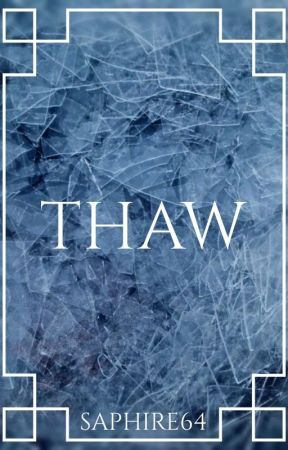 Thaw. by Saphire64