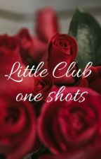Little Club One Shots (Slow Updates) by In-Jail-Out-Soon85