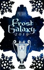 Frost Galaxy Awards 2019 [EVALUANDO] by EditorialFrostGalaxy