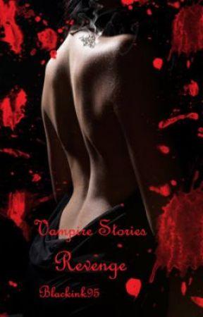Vampire Stories:Revenge (On Hold) by blackink95