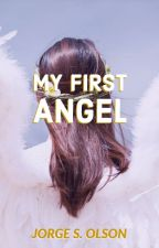 My First Angel: A True, Short Story by JorgeOlson