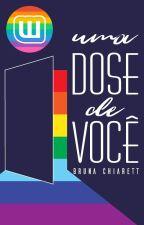 Uma Dose de Você by BrunaChiarett