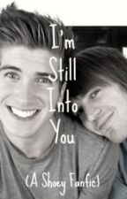 I'm Still Into You.. (A Shoey Fanfic) by KaiShoey
