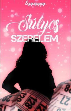 Súlyos szerelem (Befejezett) by Szyszyyy