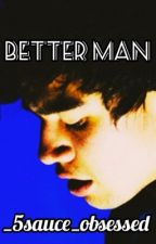 Better man (c.t.h) by _5sauce_obsessed