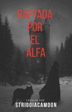 Raptada por el Alfa by Strigoiacamoon