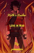 Love in War || Keith x reader story  by primm8804