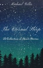 The Eternal Sleep: A Collection of Short Stories by Michael_Gillis