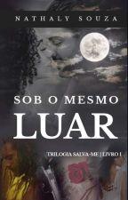 Sob o Mesmo Luar by NathalySouza1718