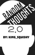 My Random Thoughts 2.0 Edition by King_Squishy