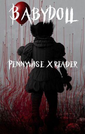 BabyDoll (Pennywise x Reader) by KatherineBrokenAngel