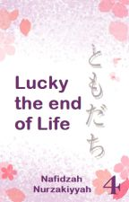 TOMODACHI 4: Lucky the end of Life by FidaNafidzah